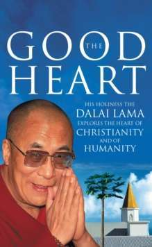 The Good Heart : His Holiness the Dalai Lama