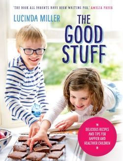 The Good Stuff Delicious recipes and tips for happier and healthier children