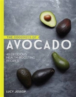 The Goodness of Avocado 40 Delicious Health Boosting Recipes