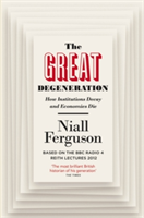The Great Degeneration How Institutions Decay and Economies Die
