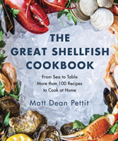 The Great Shellfish Cookbook From Sea to Table: More than 100 Recipes to Cook at Home