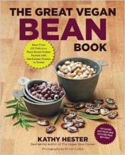 The Great Vegan Bean Book More Than 100 Delicious Plant-Based Dishes Packed with the Kindest Protein in Town!
