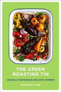 The Green Roasting Tin : Vegan and Vegetarian One Dish Dinners