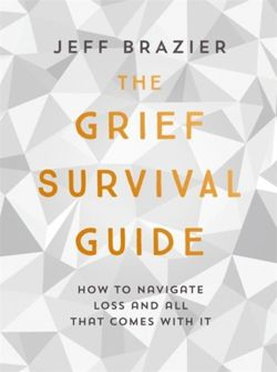 The Grief Survival Guide : How to navigate loss and all that comes with it