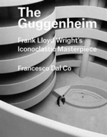 The Guggenheim Frank Lloyd Wright's Iconoclastic Masterpiece
