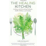 The Healing Kitchen: Cooking with Nourishing Herbs for Health, Wellness, and Vitality. Delicious Recipes That Promote Long-Term Health, Aid Digestion, ... Imbalances, and Boost Your Immune System