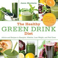 The Healthy Green Drink Diet Advice and Recipes to Energize, Alkalize, Lose Weight, and Feel Great