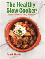 The Healthy Slow Cooker Delicious, nutritious eating made easy