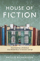 The House of Fiction From Pemberley to Brideshead, Great British Houses in Literature and Life