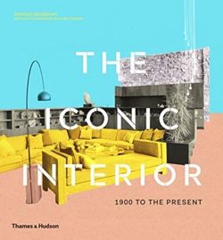 The Iconic Interior : 1900 to the Present