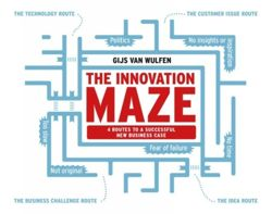 The Innovation Maze : 4 Routes to a Successful New Business Case