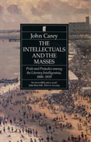 The Intellectuals and the Masses Pride and Prejudice Among the Literary Intelligentsia 1880-1939