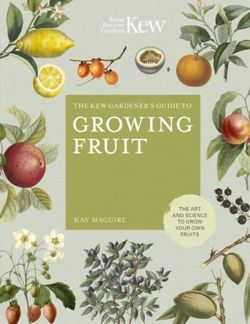 The Kew Gardener's Guide to Growing Fruit