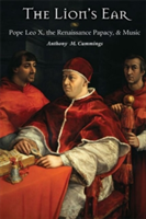 The Lion's Ear Pope Leo X, the Renaissance Papacy, and Music