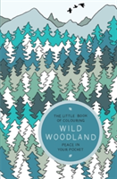The Little Book of Colouring: Wild Woodland Peace in Your Pocket