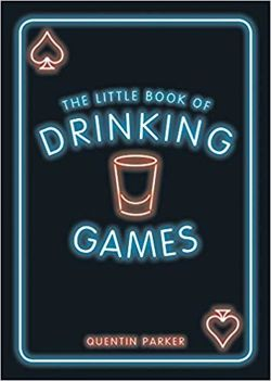 The Little Book of Drinking Games: The Weirdest, Most-Fun and Best-Loved Party Games from Around the World