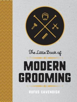 The Little Book of Modern Grooming How to Look Sharp and Feel Good