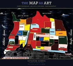 The Map as Art Contemporary Artists Explore Cartography