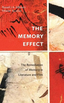 The Memory Effect The Remediation of Memory in Literature and Film