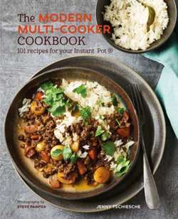 The Modern Multi-cooker Cookbook : 101 Recipes for Your Instant Pot