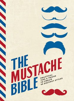 The Mustache Bible Practical tips & tricks to create 40 distinct styles