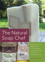 The Natural Soap Chef Making Luxurious Delights from Cucumber Melon and Almond Cookie to Chai Tea and Espresso Forte