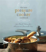 The New Pressure Cooker Cookbook 150 Delicious, Fast, and Nutritious Dishes