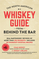 The North American Whiskey Guide from Behind the Bar Real Bartenders' Reviews of More Than 250 Whiskeys--Includes 30 Standout Cocktail Recipes