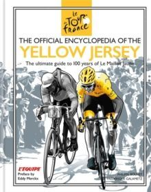 The Official Encyclopedia of the Yellow Jersey : 100 Years of the Yellow Jersey (Maillot Jaune)