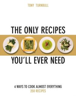The Only Recipes You'll Ever Need : 4 Ways to Cook Almost Everything