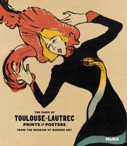 The Paris of Toulouse-Lautrec: Prints and Posters from the Museum of Modern Art