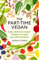 The Part-time Vegan : Easy, delicious vegan recipes to make your diet healthier