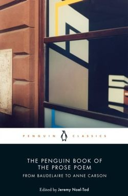 The Penguin Book of the Prose Poem : From Baudelaire to Anne Carson
