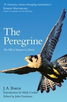 The Peregrine : The Hill of Summer & Diaries: the Complete Works of J. A. Baker