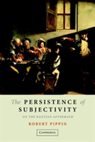 The Persistence of Subjectivity On the Kantian Aftermath