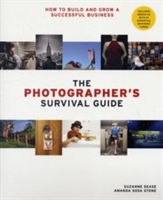 The Photographer's Survival Guide How to Build and Grow a Successful Business
