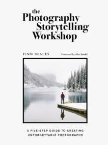 The Photography Storytelling Workshop : A five-step guide to creating unforgettable photographs
