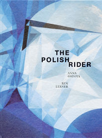 The Polish Rider by Ben Lerner & Anna Ostoya