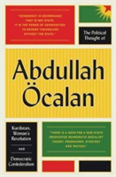 The Political Thought of Abdullah OEcalan Kurdistan, Woman's Revolution and Democratic Confederalism