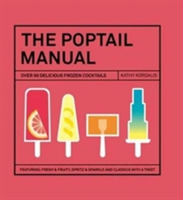 The Poptail Manual Over 90 delicous frozen cocktails