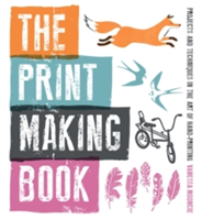 The Print Making Book Projects and Techniques in the Art of Hand-printing