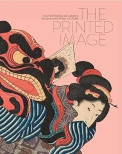 The Printed Image : The Flowering of Japan's Woodblock Printing Culture