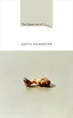 The Queer Art of Failure (a John Hope Franklin Center Book)