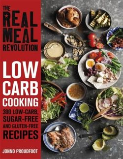 The Real Meal Revolution: Low Carb Cooking : 300 Low-Carb, Sugar-Free and Gluten-Free Recipes