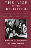 The Rise of the Crooners Gene Austin, Russ Columbo, Bing Crosby, Nick Lucas, Johnny Marvin and Rudy Vallee