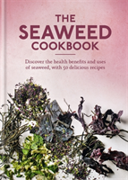 The Seaweed Cookbook Discover the health benefits and uses of seaweed, with 50 delicious recipes