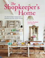 The Shopkeeper's Home The World's Best Independent Retailers and their Stylish Homes