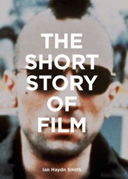 The Short Story of Film : A Pocket Guide to Key Genres, Films, Techniques and Movements