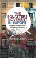 The Squatters' Movement in Europe Commons and Autonomy as Alternatives to Capitalism