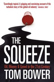 The Squeeze : Oil, Money and Greed in the 21st Century